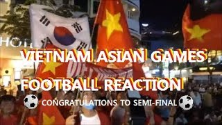 Vietnam Qualified to Semi-Final !! Asian Games 2018 Football Reaction !!