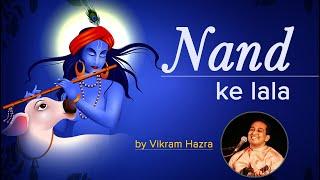 Nand Ke Lala - krishna bhajan by Vikram Hazra