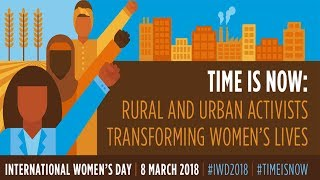 Int'l Women's Day - Time is Now: Rural and urban activists transforming women's lives