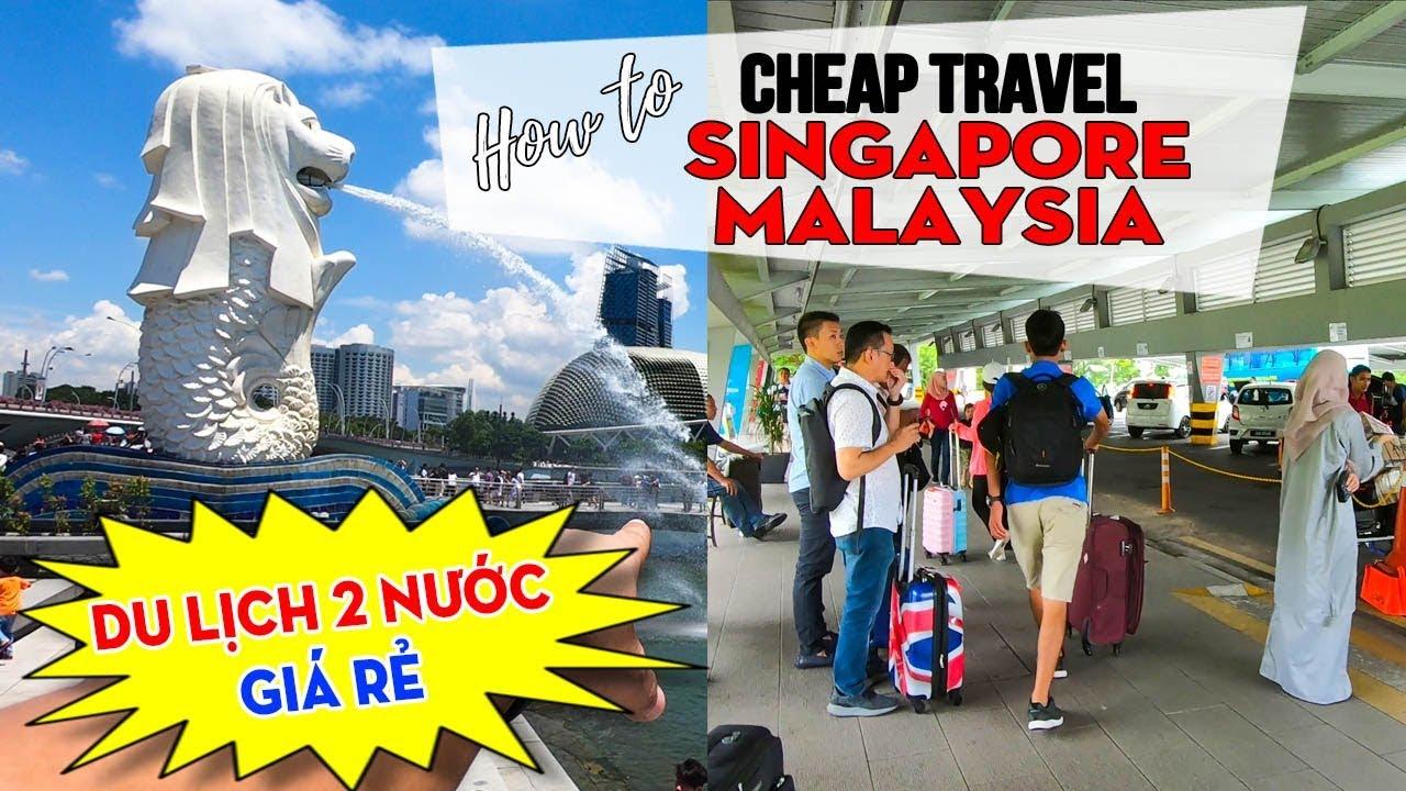 DU LỊCH SINGAPORE MALAYSIA Giá Rẻ Tự Túc: Đi chơi xuyên 2 Nước