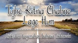 Tujhe Kitna Chahne Lage Hum (Arijit Singh) II Kabir  Singh II lirik Dan  Terjemahan Bahasa Indonesia