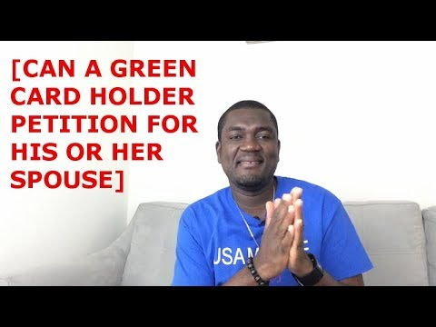 [CAN A GREEN CARD HOLDER PETTION FOR HIS OR HER SPOUSE]