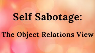 Self Sabotage - Object Relations View (part 4)