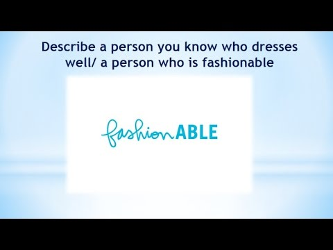 Real Ielts Speaking Part 2|Describe A Person You Know Who Dresses Well/ A Person Who Is Fashionable