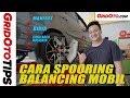 Cara Spooring Balancing Mobil | How To | GridOto Tips