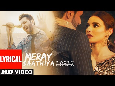 Lyrical Video : Meray Saathiya Song | Roxen & Mustafa Zahid | Latest Song 2018