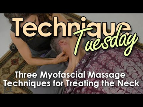 Technique Tuesday - Three Myofascial Massage Techniques for Treating the Neck
