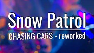 Snow Patrol - Chasing Cars / Reworked
