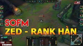 Top 1 Việt Nam (SofM) quẩy rank Hàn với sát thủ ZED