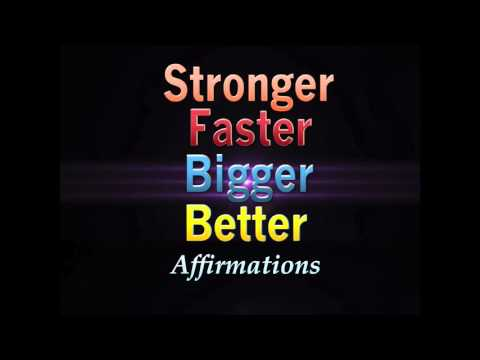 Stronger, Faster, Bigger, Better  -  I am a force of relentless energy Affirmations