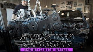 PART 7 - BIG TURBO STI BUILD: ENGINE AND CLUTCH INSTALL | SUBARU WRX STI