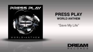 "Press Play - ""Save My Life""  WORLD ANTHEM ON ITUNES TODAY"