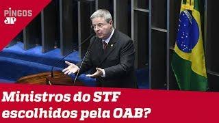 Ministros do STF escolhidos pela OAB?