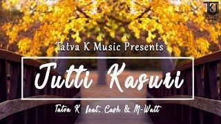 jutti kasuri tatva k feat cash m watt tatva k music latest punjabi song 2018