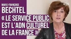 MARIE-FRANÇOISE BECHTEL : 'LE SERVICE PUBLIC EST L'ADN CULTUREL DE LA FRANCE'