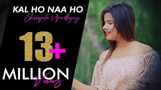 Download lagu Kal Ho Naa Ho || Sonu Nigam || Female Unplugged || By Shreejata Upadhyay || Film Kal Ho Naa Ho