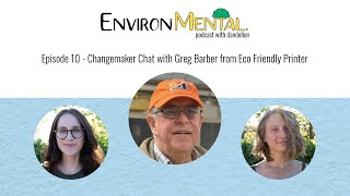 EnvironMental Podcast -  Episode10 - Changemaker Chat with Greg Barber from Eco Friendly Printer