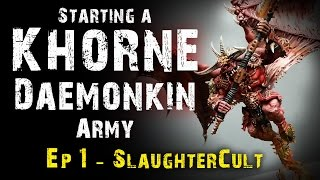 Starting a Khorne Daemonkin Army - Ep 1 Slaughtercult Review