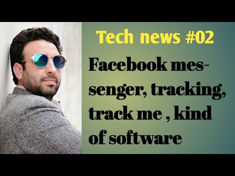 Tech news #02 Facebook messenger, tracking, track me, kind of software