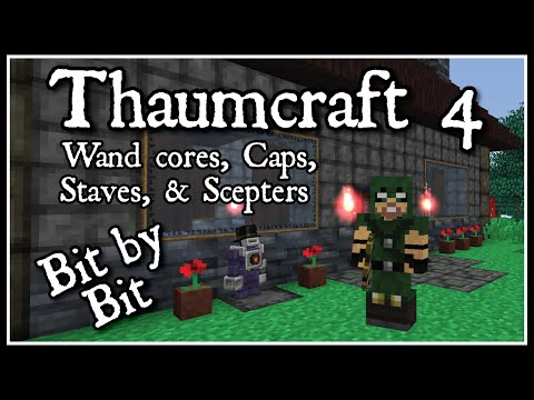 Thaumcraft 4 Bit by Bit: Wands, Caps, Staves, & Scepters
