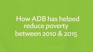ADB: Our Work Helps Reduce Poverty