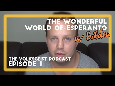 The Wonderful World of Esperanto w/ Evildea: The Volksgeist Podcast ep. 1