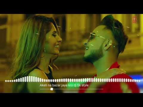 Akeli na Bazar jaya kro (Dj Sk style) unreilsed 2k18 song