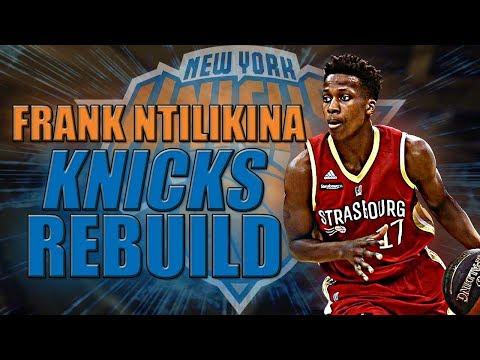Rebuilding the 2018 New York Knicks ft. Frank Ntilikina | NBA 2K17 My League