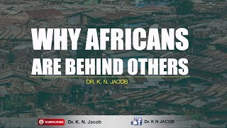 Why Africans Are Behind Others - Dr. K. N. Jacob