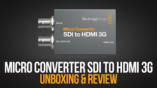BLACKMAGIC DESIGN MICRO CONVERTER SDI TO HDMI 3G | Unboxing & Review