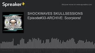 Episode#33-ARCHIVE: Scorpions!