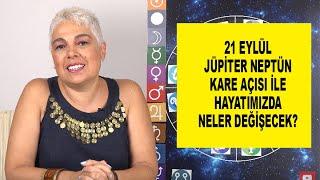 21 Eylül Jüpiter Neptün Kare Açısı İle Hayatımızda Neler Değişecek? #astroloji