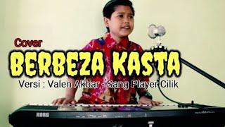 BERBEZA KASTA - Thomas Arya - By Valen Akbar - Sang Player Cilik Cover