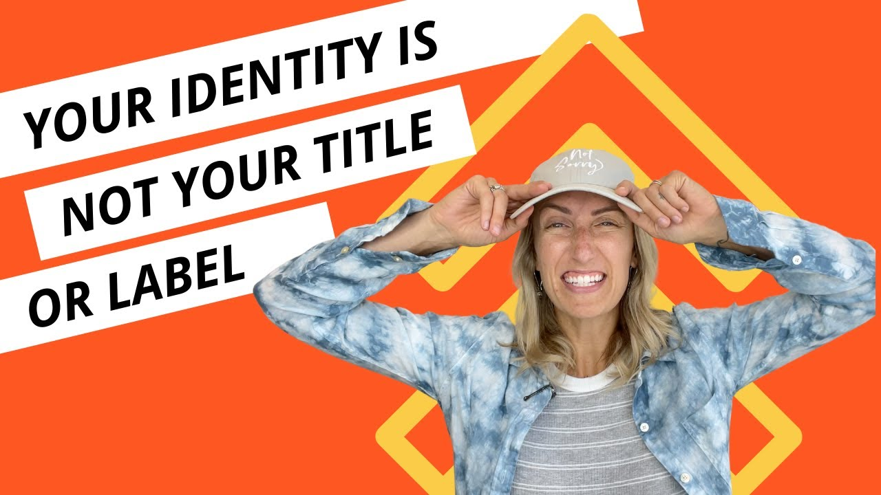 Your Identity is Not Your Title or Label