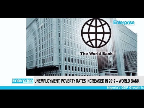 Nigeria's Unemployment, Poverty Rates Increased in 2017 – World Bank