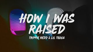 Trippie Redd - H๐w I Was Raised (Lyrics) ft. Lil Tecca