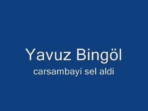 Yavuz Bingöl - Carsambayi sel aldi