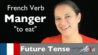 Manger (to eat) — Future Tense (French verbs conjugated by Learn French With Alexa)