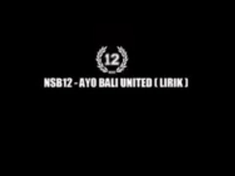 NSB12 - AYO BALI UNITED (lirik Lagu)