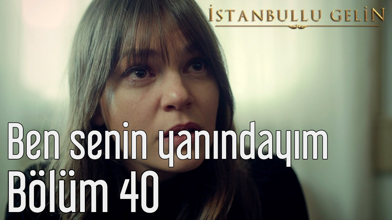İstanbullu Gelin 40. Bölüm - Ben Senin Yanındayım