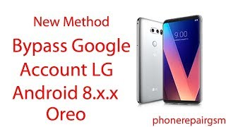 Bypass/Remove google account lg phones android 8.x.x oreo Latest 2018