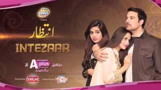Intezaar OST | A Plus | Main Tenu Samjhawan Ki | Sahir Ali Bagga