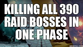 Killing All 390 Raid Bosses in One Phase