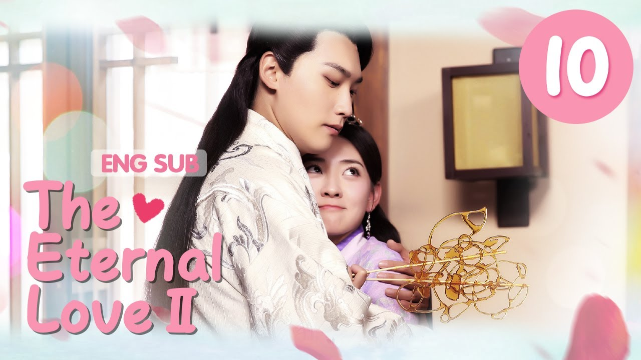 Download [ENG SUB] The Eternal Love Ⅱ 10 (Xing Zhaolin, Liang Jie) You are my destiny in each and every life