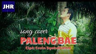 Lagu paling romantis, bikin  Baper - PALENG BAE - Cover by: Jay - Ciptaan: Cevin Syahailatua