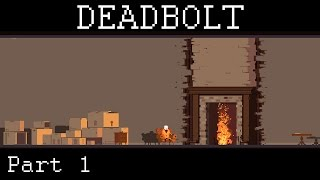 Deadbolt - The Flame - Part 1
