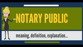 What is NOTARY PUBLIC? What does NOTARY PUBLIC mean? NOTARY PUBLIC meaning, definition & explanation