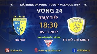 full   ha noi vs tp ho chi minh  vong 24 toyota v league 2017