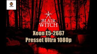 Blair Witch Teste Xeon E5-2667 60FPS+