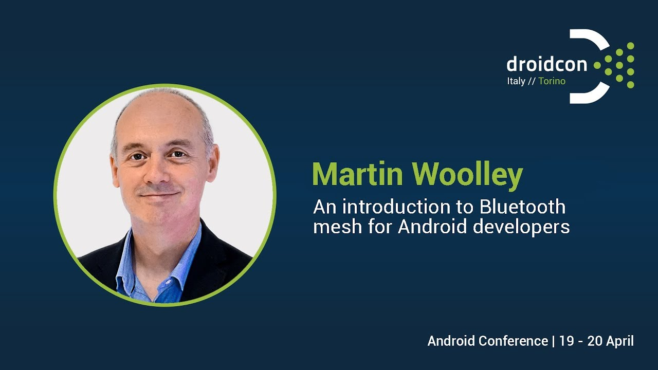 An introduction to Bluetooth mesh for Android developers - Martin Wooley